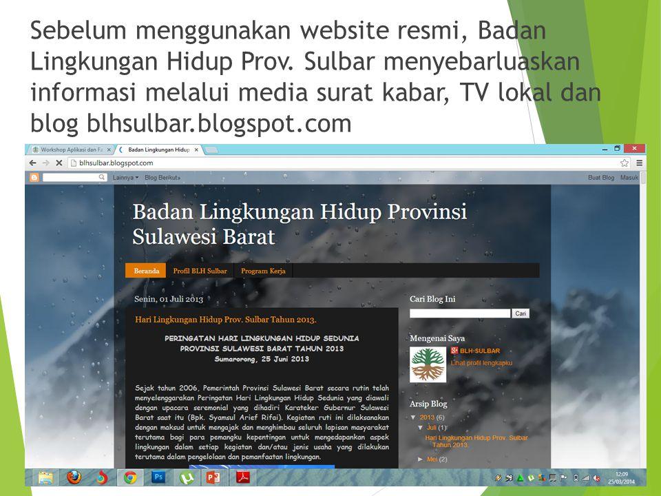 Sebelum menggunakan website resmi, Badan Lingkungan Hidup Prov. Sulbar menyebarluaskan informasi melalui media surat kabar, TV lokal dan blog blhsulba