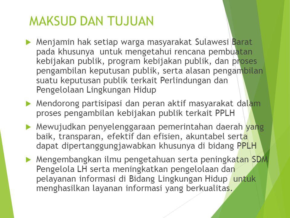 MAKSUD DAN TUJUAN  Menjamin hak setiap warga masyarakat Sulawesi Barat pada khusunya untuk mengetahui rencana pembuatan kebijakan publik, program keb