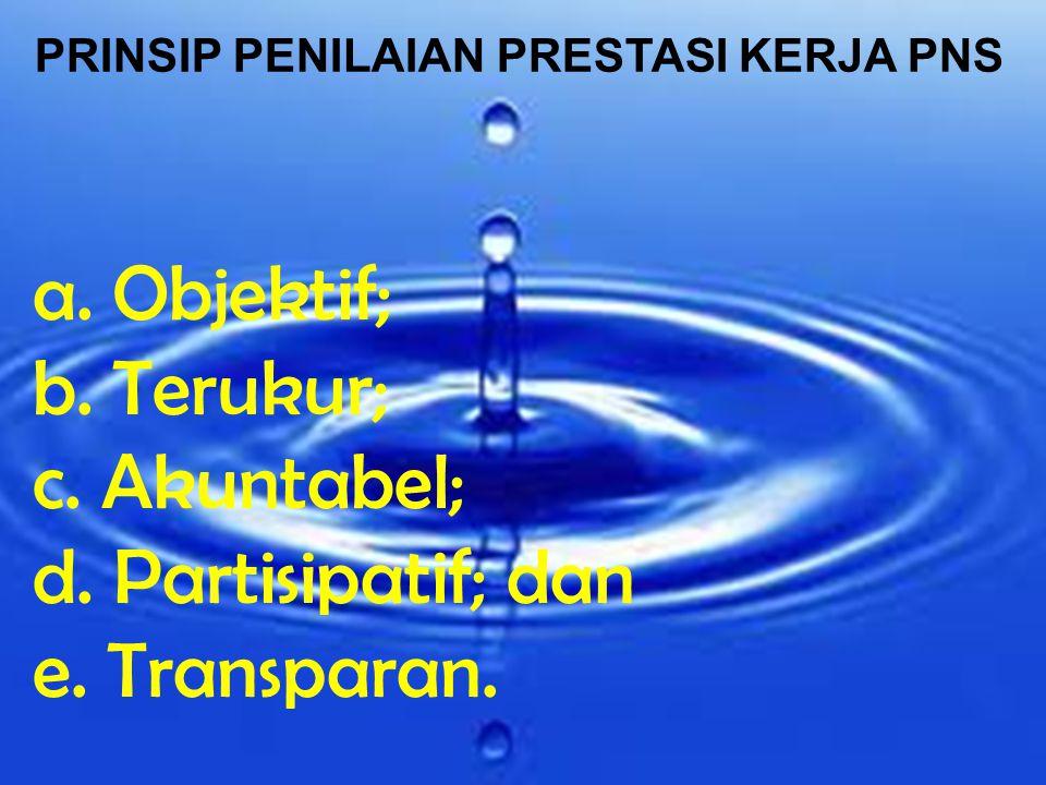 a. Objektif; b. Terukur; c. Akuntabel; d. Partisipatif; dan e. Transparan. PRINSIP PENILAIAN PRESTASI KERJA PNS