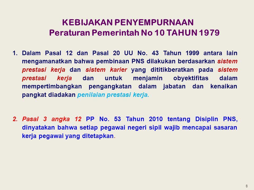 8 KEBIJAKAN PENYEMPURNAAN Peraturan Pemerintah No 10 TAHUN 1979 1.Dalam Pasal 12 dan Pasal 20 UU No. 43 Tahun 1999 antara lain mengamanatkan bahwa pem