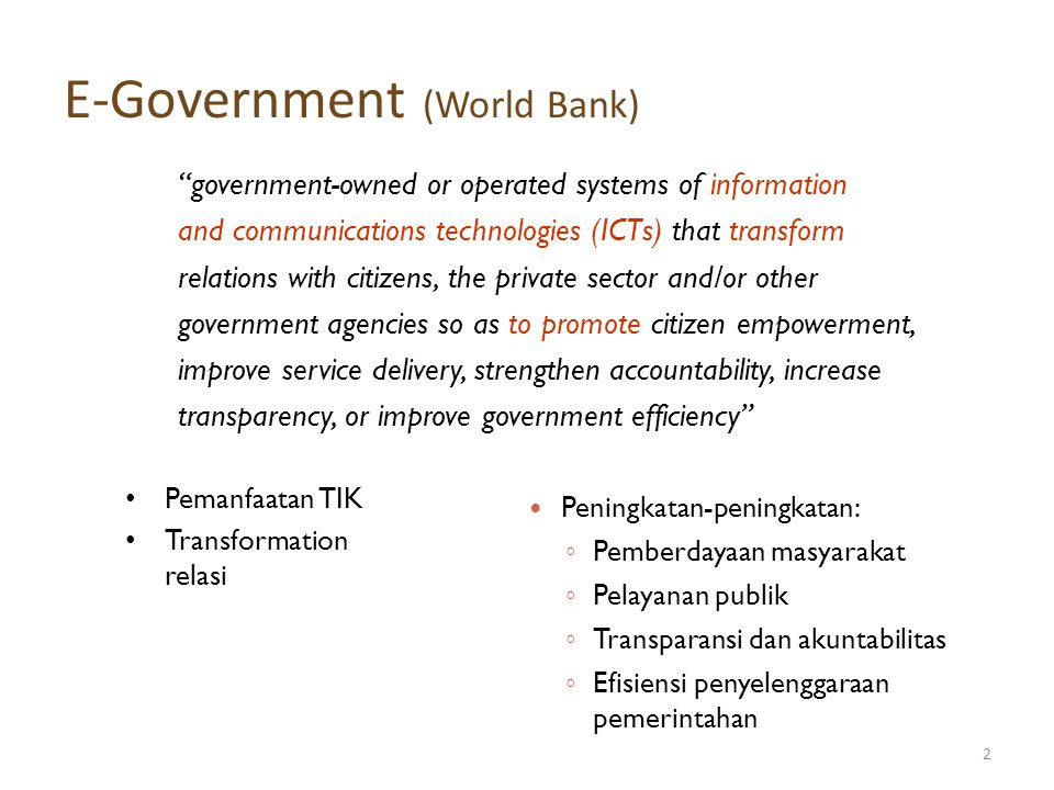"""E-Government (World Bank) 2 """"government-owned or operated systems of information and communications technologies (ICTs) that transform relations with"""