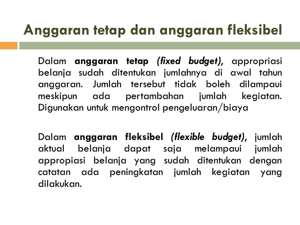 Anggaran tetap dan anggaran fleksibel Dalam anggaran tetap (fixed budget), appropriasi belanja sudah ditentukan jumlahnya di awal tahun anggaran. Juml