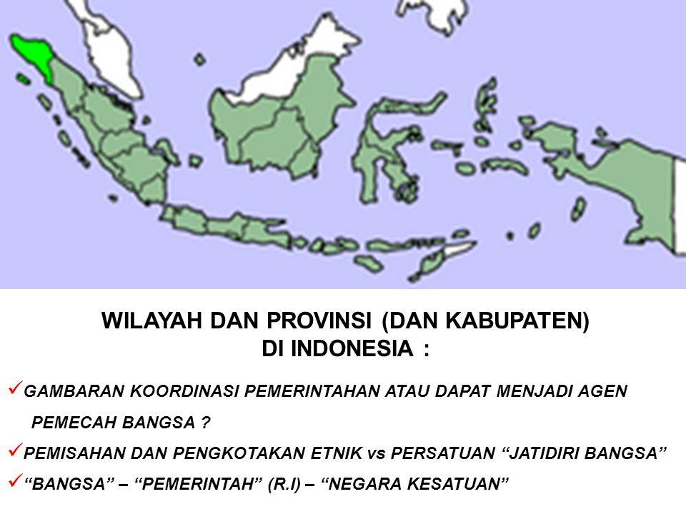 WILAYAH DAN PROVINSI (DAN KABUPATEN) DI INDONESIA : GAMBARAN KOORDINASI PEMERINTAHAN ATAU DAPAT MENJADI AGEN PEMECAH BANGSA .