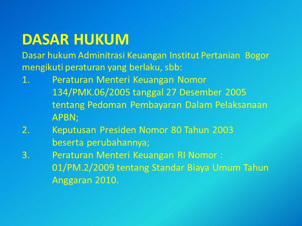 DASAR HUKUM Dasar hukum Adminitrasi Keuangan Institut Pertanian Bogor mengikuti peraturan yang berlaku, sbb: 1.Peraturan Menteri Keuangan Nomor 134/PM