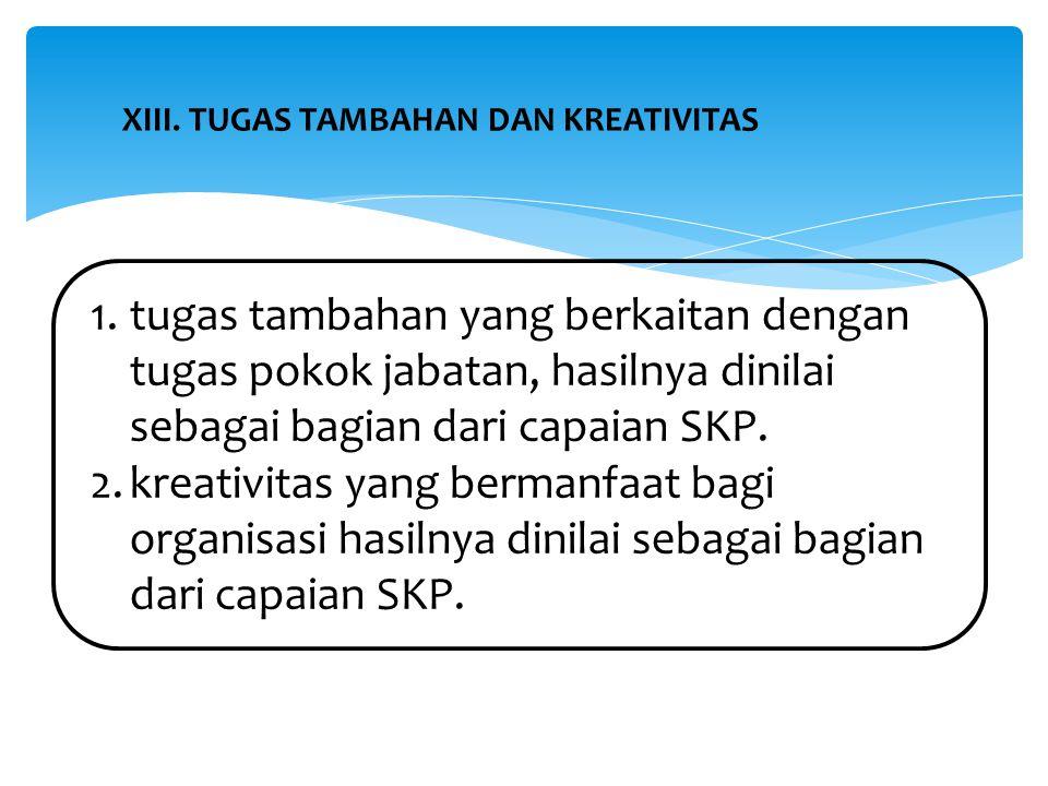 1.tugas tambahan yang berkaitan dengan tugas pokok jabatan, hasilnya dinilai sebagai bagian dari capaian SKP. 2.kreativitas yang bermanfaat bagi organ