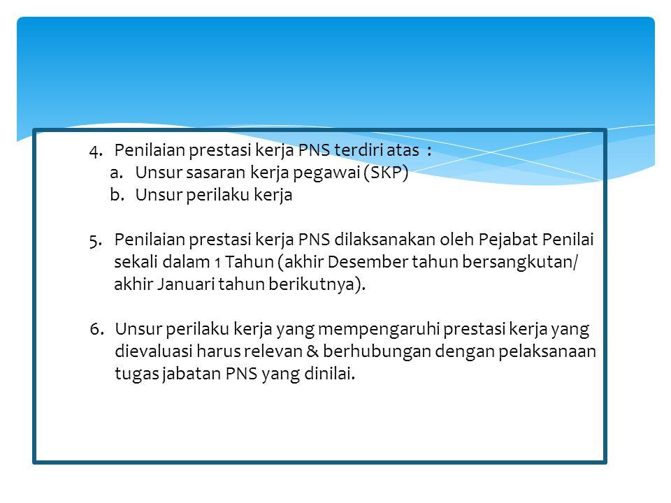 4.Penilaian prestasi kerja PNS terdiri atas : a.Unsur sasaran kerja pegawai (SKP) b.Unsur perilaku kerja 5.Penilaian prestasi kerja PNS dilaksanakan o