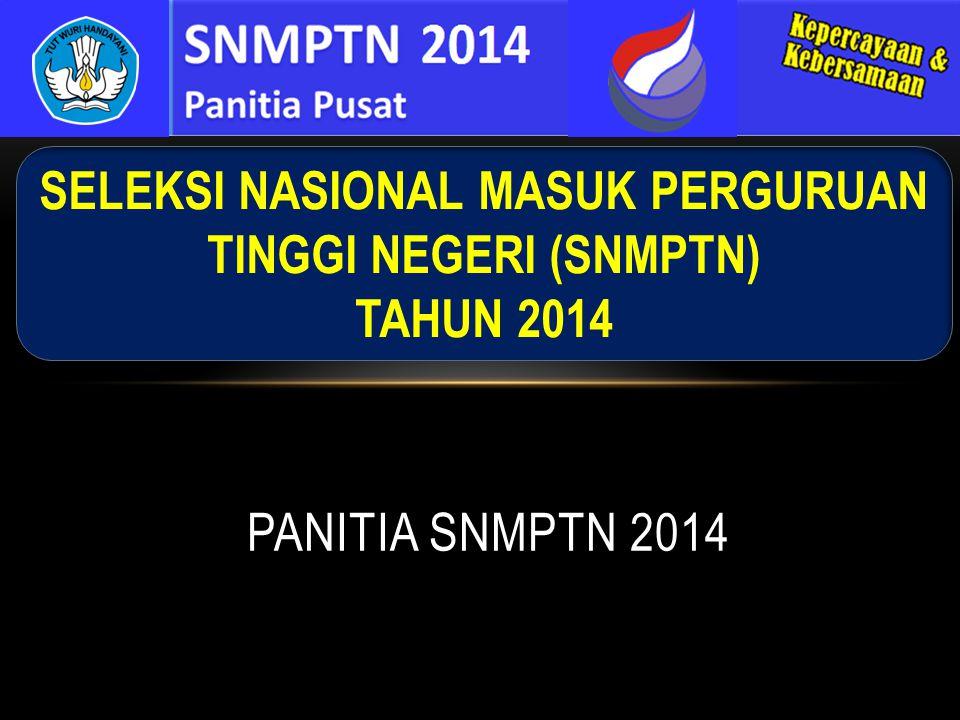 PANITIA SNMPTN 2014 SELEKSI NASIONAL MASUK PERGURUAN TINGGI NEGERI (SNMPTN) TAHUN 2014
