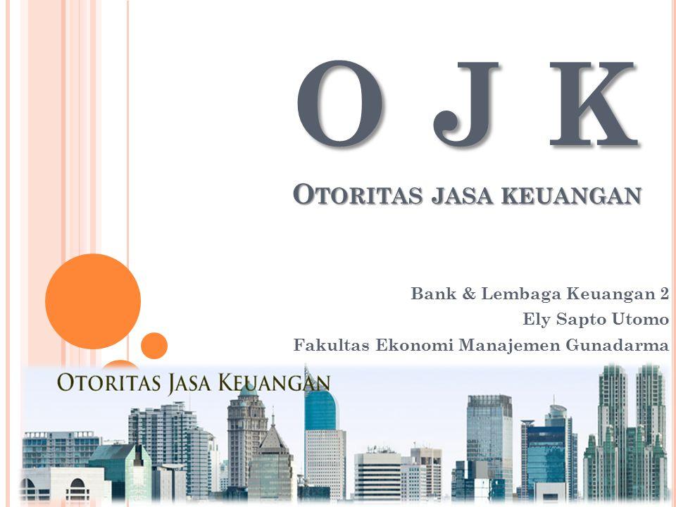 O J K O TORITAS JASA KEUANGAN Bank & Lembaga Keuangan 2 Ely Sapto Utomo Fakultas Ekonomi Manajemen Gunadarma