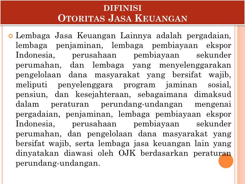 Lembaga Jasa Keuangan Lainnya adalah pergadaian, lembaga penjaminan, lembaga pembiayaan ekspor Indonesia, perusahaan pembiayaan sekunder perumahan, da