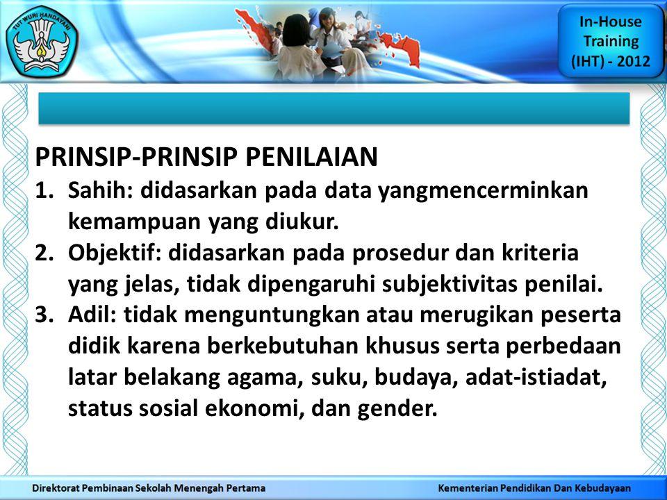 PRINSIP-PRINSIP PENILAIAN 1.Sahih: didasarkan pada data yangmencerminkan kemampuan yang diukur. 2.Objektif: didasarkan pada prosedur dan kriteria yang
