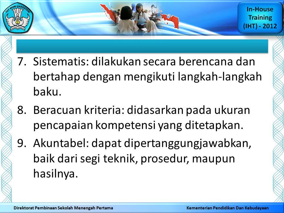 7.Sistematis: dilakukan secara berencana dan bertahap dengan mengikuti langkah-langkah baku. 8.Beracuan kriteria: didasarkan pada ukuran pencapaian ko