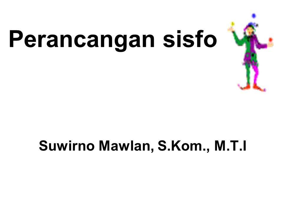 Suwirno Mawlan, S.Kom., M.T.I Perancangan sisfo