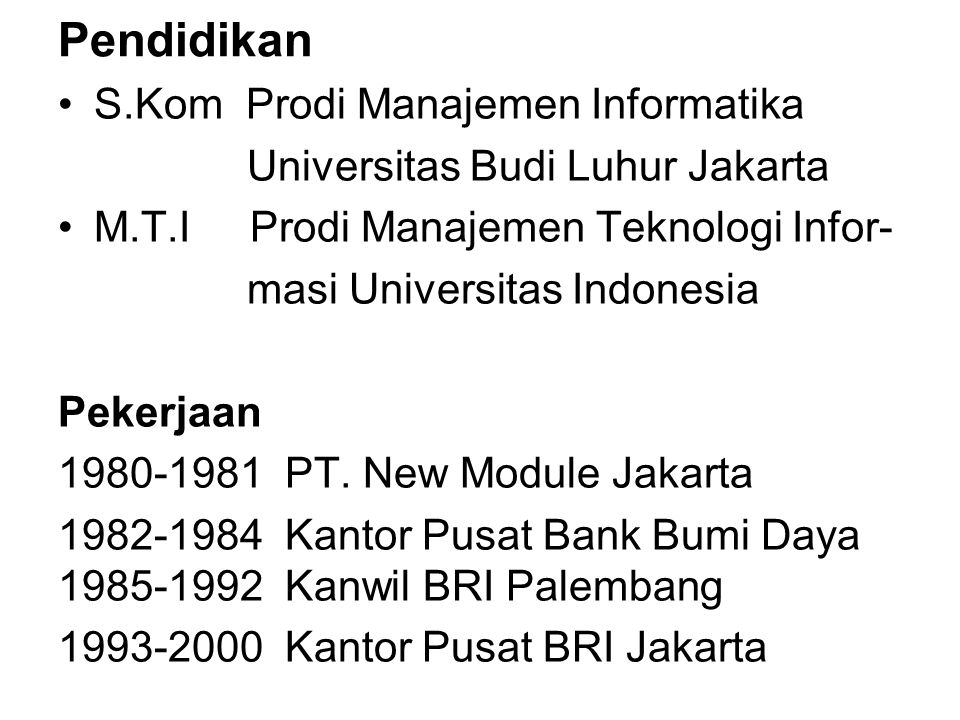Pendidikan S.Kom Prodi Manajemen Informatika Universitas Budi Luhur Jakarta M.T.I Prodi Manajemen Teknologi Infor- masi Universitas Indonesia Pekerjaa