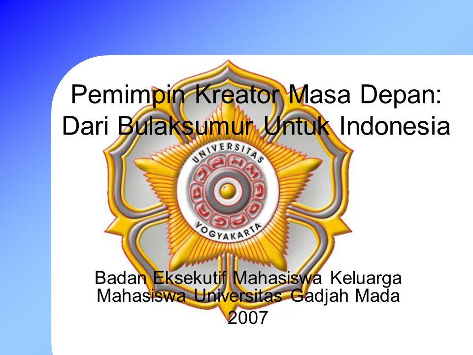 Pemimpin Kreator Masa Depan: Dari Bulaksumur Untuk Indonesia Badan Eksekutif Mahasiswa Keluarga Mahasiswa Universitas Gadjah Mada 2007