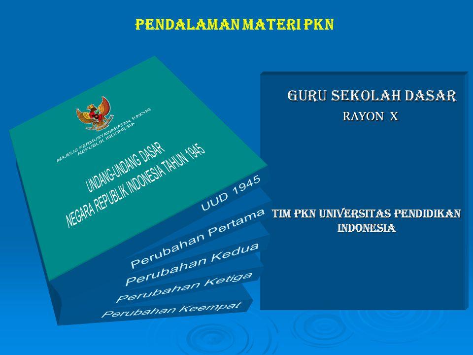 GURU SEKOLAH DASAR RAYON X TIM PKN UNIVERSITAS PENDIDIKAN INDONESIA Pendalaman materi pkN