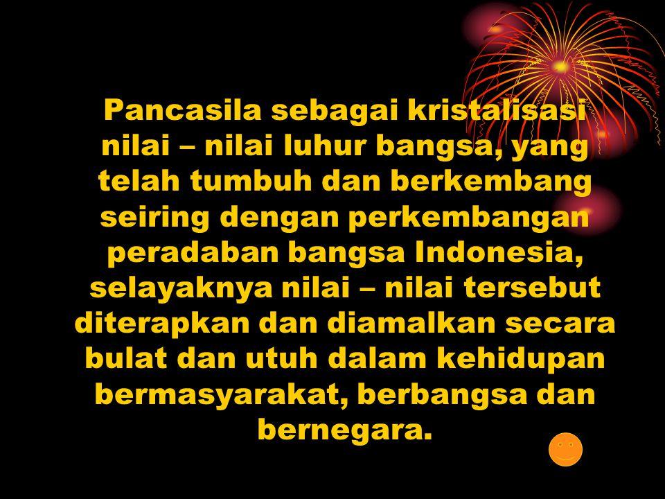 Nilai – nilai Luhur Pancasila Nilai – nilai Luhur Pancasila 1.Ketuhanan yang Maha Esa Ketuhanan yang Maha EsaKetuhanan yang Maha Esa 2.Kemanusiaan yang Adil dan Beradab Kemanusiaan yang Adil dan BeradabKemanusiaan yang Adil dan Beradab 3.Persatuan Indonesia Persatuan IndonesiaPersatuan Indonesia 4.Kerakyatan yang Dipimpin oleh Hikmat Kebijaksanaan dalam Permusyawaratan/Perwakilan Kerakyatan yang Dipimpin oleh Hikmat Kebijaksanaan dalam Permusyawaratan/PerwakilanKerakyatan yang Dipimpin oleh Hikmat Kebijaksanaan dalam Permusyawaratan/Perwakilan 5.Keadilan Sosial Bagi Seluruh Rakyat Indonesia Keadilan Sosial Bagi Seluruh Rakyat IndonesiaKeadilan Sosial Bagi Seluruh Rakyat Indonesia