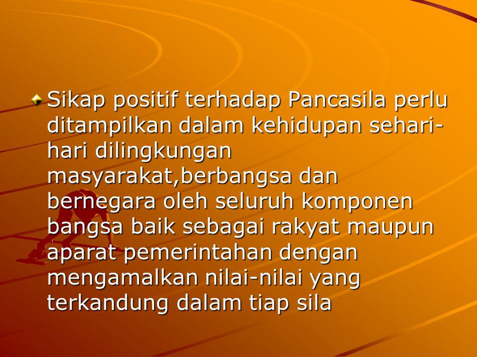 Contoh sikap positif yang perlu ditunjukan oleh setiap warga negara 1.Menerima Pancasila sebagai dasar negara,ideologi bangsa dan pandangan hidup bangsa.