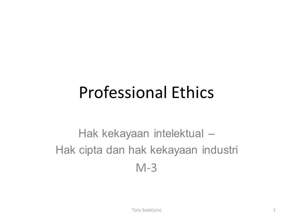 Professional Ethics Hak kekayaan intelektual – Hak cipta dan hak kekayaan industri M-3 1Tony Soebijono