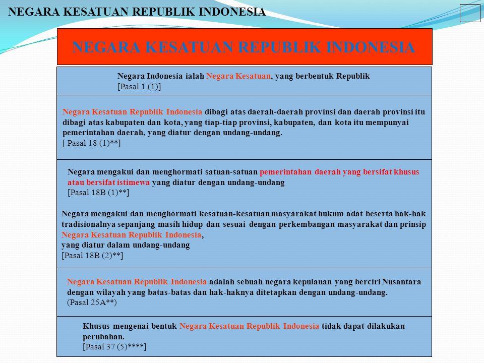 Khusus mengenai bentuk Negara Kesatuan Republik Indonesia tidak dapat dilakukan perubahan. [Pasal 37 (5)****] Negara Kesatuan Republik Indonesia adala