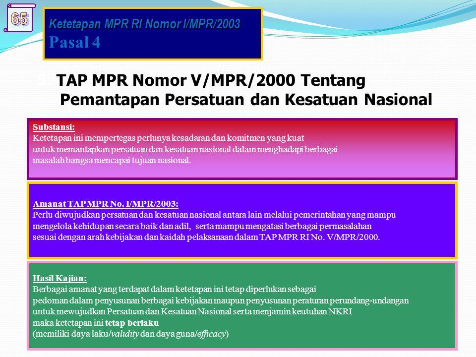 5. TAP MPR Nomor V/MPR/2000 Tentang Pemantapan Persatuan dan Kesatuan Nasional Substansi: Ketetapan ini mempertegas perlunya kesadaran dan komitmen ya