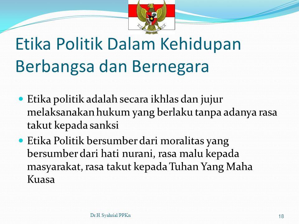 Etika Politik Dalam Kehidupan Berbangsa dan Bernegara Etika politik adalah secara ikhlas dan jujur melaksanakan hukum yang berlaku tanpa adanya rasa t