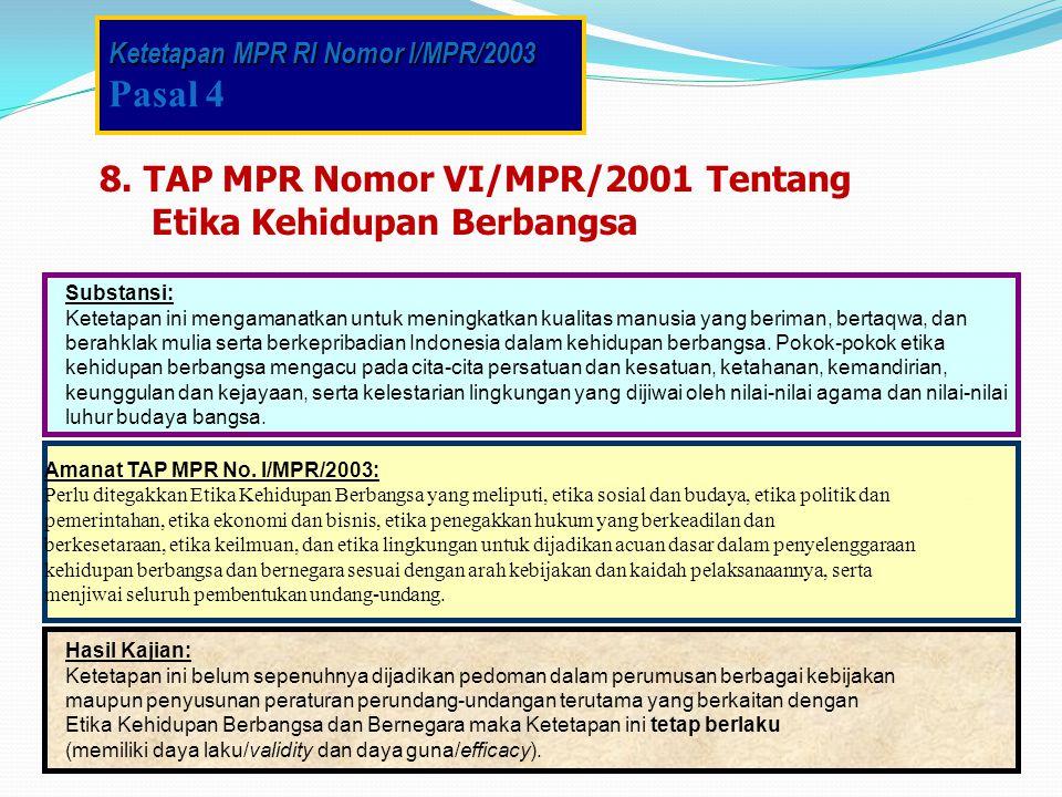 8. TAP MPR Nomor VI/MPR/2001 Tentang Etika Kehidupan Berbangsa Substansi: Ketetapan ini mengamanatkan untuk meningkatkan kualitas manusia yang beriman