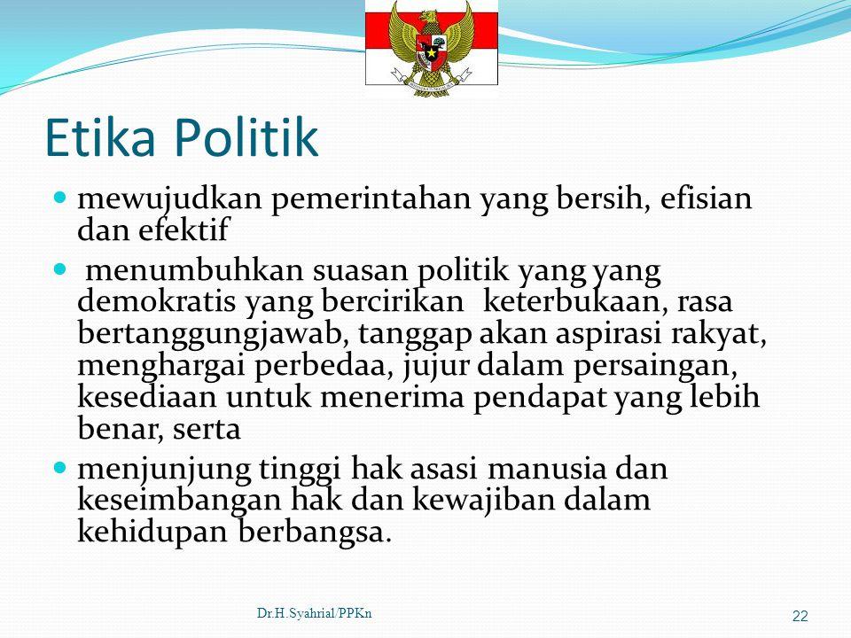 Etika Politik mewujudkan pemerintahan yang bersih, efisian dan efektif menumbuhkan suasan politik yang yang demokratis yang bercirikan keterbukaan, ra