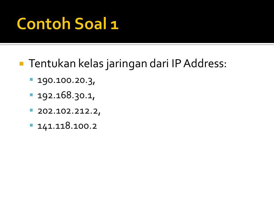  Tentukan kelas jaringan dari IP Address:  190.100.20.3,  192.168.30.1,  202.102.212.2,  141.118.100.2