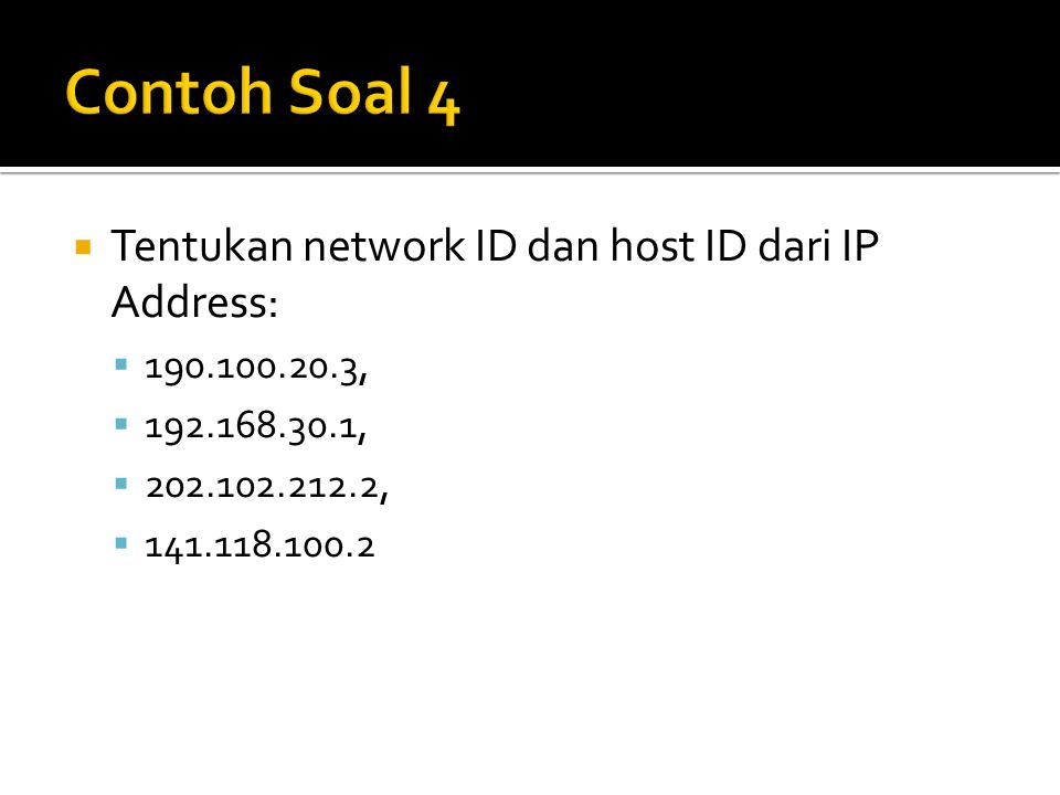  Tentukan network ID dan host ID dari IP Address:  190.100.20.3,  192.168.30.1,  202.102.212.2,  141.118.100.2
