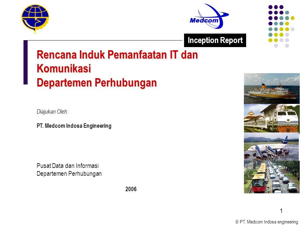 © PT. Medcom Indosa engineering 1 Rencana Induk Pemanfaatan IT dan Komunikasi Departemen Perhubungan Diajukan Oleh: PT. Medcom Indosa Engineering Pusa
