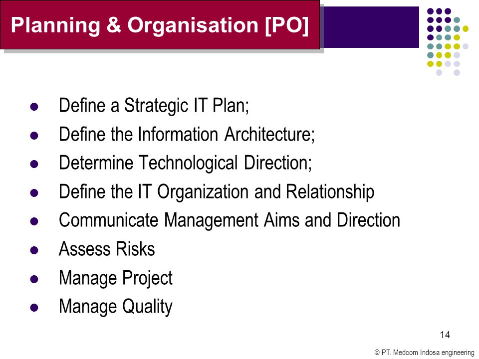 © PT. Medcom Indosa engineering 14 Define a Strategic IT Plan; Define the Information Architecture; Determine Technological Direction; Define the IT O