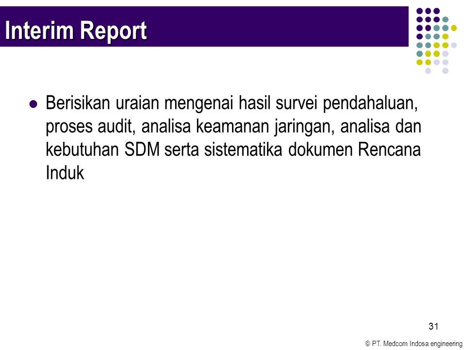 © PT. Medcom Indosa engineering 31 Interim Report Berisikan uraian mengenai hasil survei pendahaluan, proses audit, analisa keamanan jaringan, analisa