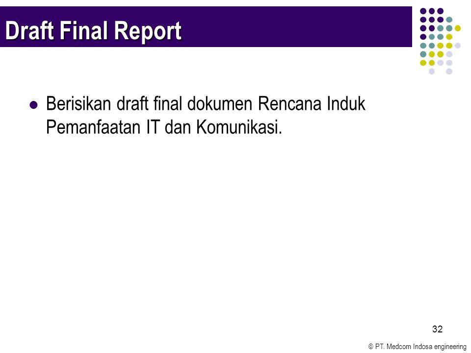 © PT. Medcom Indosa engineering 32 Draft Final Report Berisikan draft final dokumen Rencana Induk Pemanfaatan IT dan Komunikasi.
