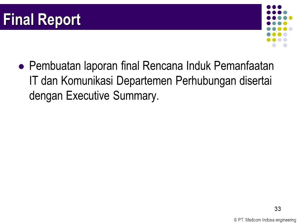 © PT. Medcom Indosa engineering 33 Final Report Pembuatan laporan final Rencana Induk Pemanfaatan IT dan Komunikasi Departemen Perhubungan disertai de