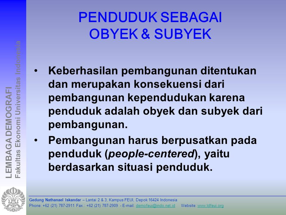Gedung Nathanael Iskandar – Lantai 2 & 3, Kampus FEUI, Depok 16424 Indonesia Phone: +62 (21) 787-2911 Fax.: +62 (21) 787-2909 - E-mail: demofeui@indo.net.id Website: www.ldfeui.orgdemofeui@indo.net.idwww.ldfeui.org LEMBAGA DEMOGRAFI Fakultas Ekonomi Universitas Indonesia KOMPONEN KEPENDUDUKAN DAN PEMBANGUNAN