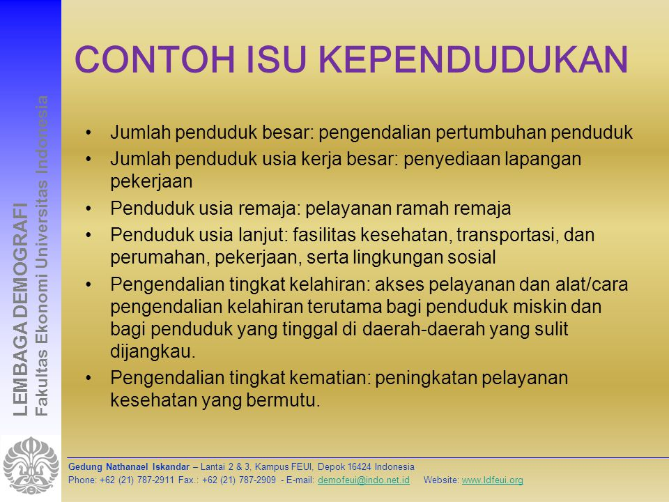 Gedung Nathanael Iskandar – Lantai 2 & 3, Kampus FEUI, Depok 16424 Indonesia Phone: +62 (21) 787-2911 Fax.: +62 (21) 787-2909 - E-mail: demofeui@indo.net.id Website: www.ldfeui.orgdemofeui@indo.net.idwww.ldfeui.org LEMBAGA DEMOGRAFI Fakultas Ekonomi Universitas Indonesia APA MANFAATNYA.