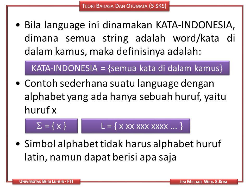 T EORI B AHASA D AN O TOMATA (3 SKS) J IM M ICHAEL W IDI, S.K OM U NIVERSITAS B UDI L UHUR - FTI Bila language ini dinamakan KATA-INDONESIA, dimana se