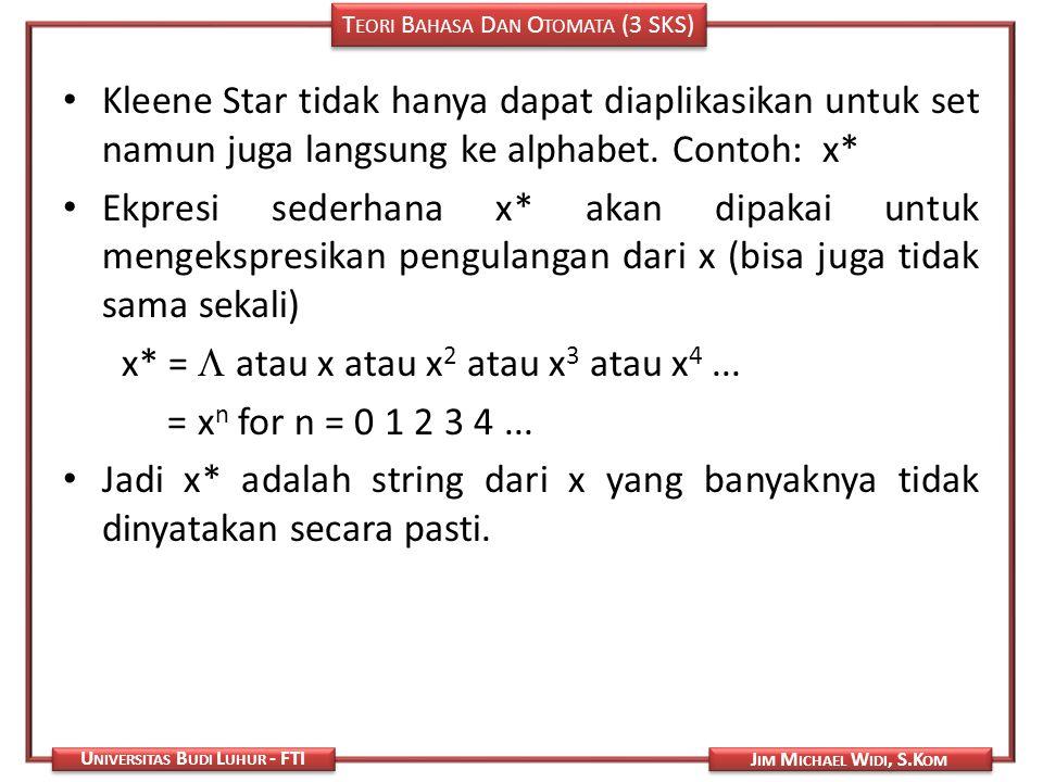 T EORI B AHASA D AN O TOMATA (3 SKS) J IM M ICHAEL W IDI, S.K OM U NIVERSITAS B UDI L UHUR - FTI Kleene Star tidak hanya dapat diaplikasikan untuk set
