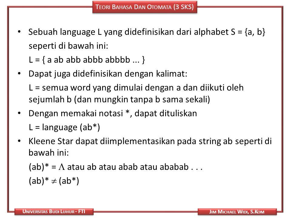 T EORI B AHASA D AN O TOMATA (3 SKS) J IM M ICHAEL W IDI, S.K OM U NIVERSITAS B UDI L UHUR - FTI Sebuah language L yang didefinisikan dari alphabet S