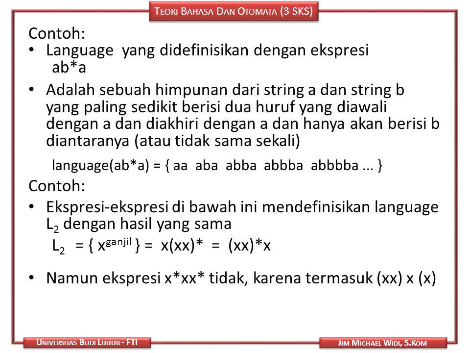 T EORI B AHASA D AN O TOMATA (3 SKS) J IM M ICHAEL W IDI, S.K OM U NIVERSITAS B UDI L UHUR - FTI Contoh: Language yang didefinisikan dengan ekspresi a