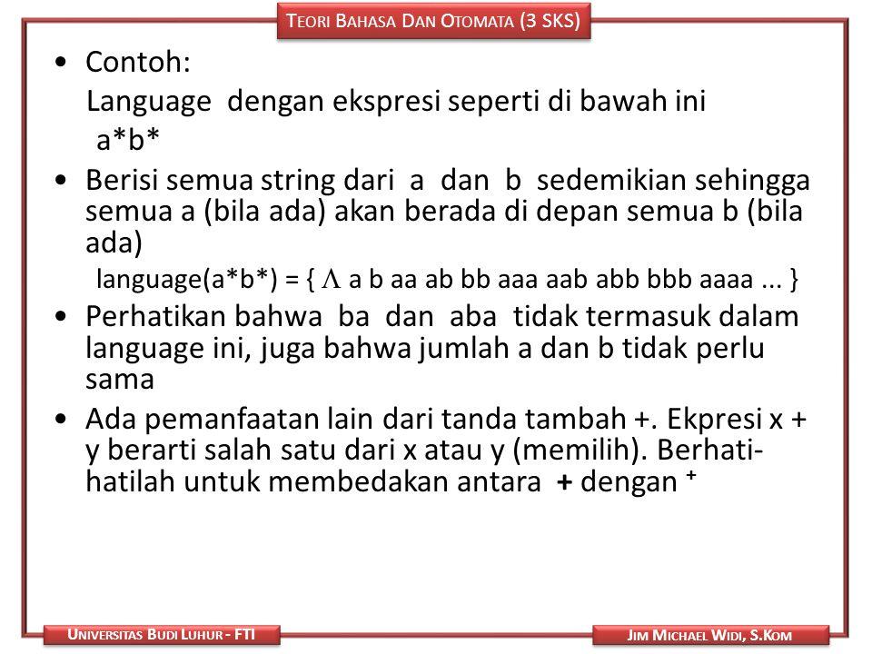 T EORI B AHASA D AN O TOMATA (3 SKS) J IM M ICHAEL W IDI, S.K OM U NIVERSITAS B UDI L UHUR - FTI Contoh: Language dengan ekspresi seperti di bawah ini