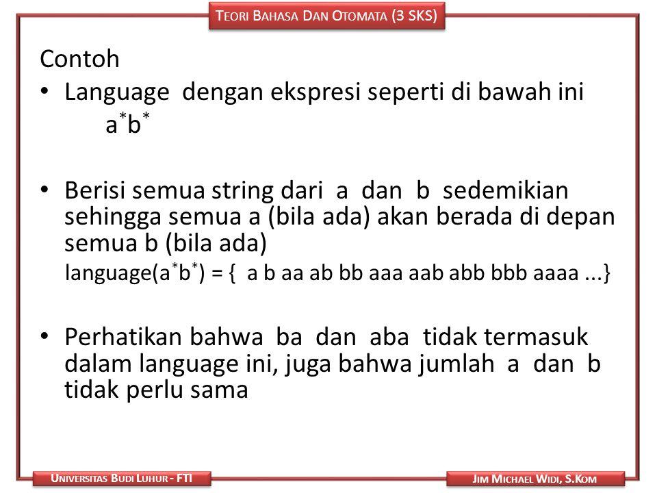 T EORI B AHASA D AN O TOMATA (3 SKS) J IM M ICHAEL W IDI, S.K OM U NIVERSITAS B UDI L UHUR - FTI Contoh Language dengan ekspresi seperti di bawah ini