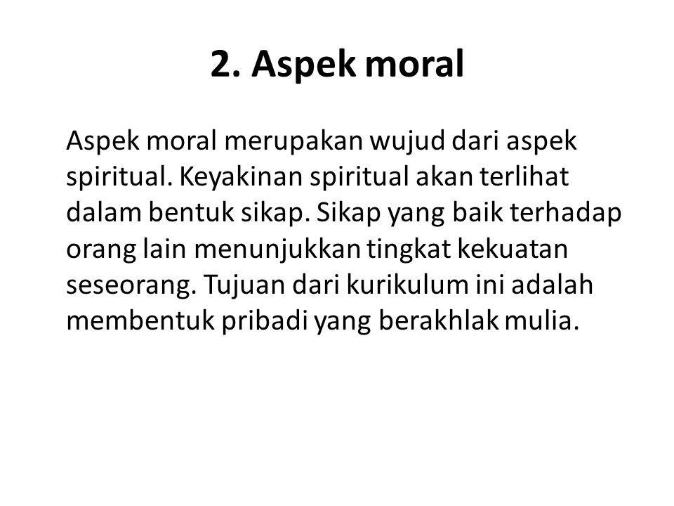 1. Aspek spiritual Pengembangan aspek spiritual merupakan fokus utama dalam pendidikan karakter. Tujuan akhir dengan ilmu dan amal yang seimbang dalam