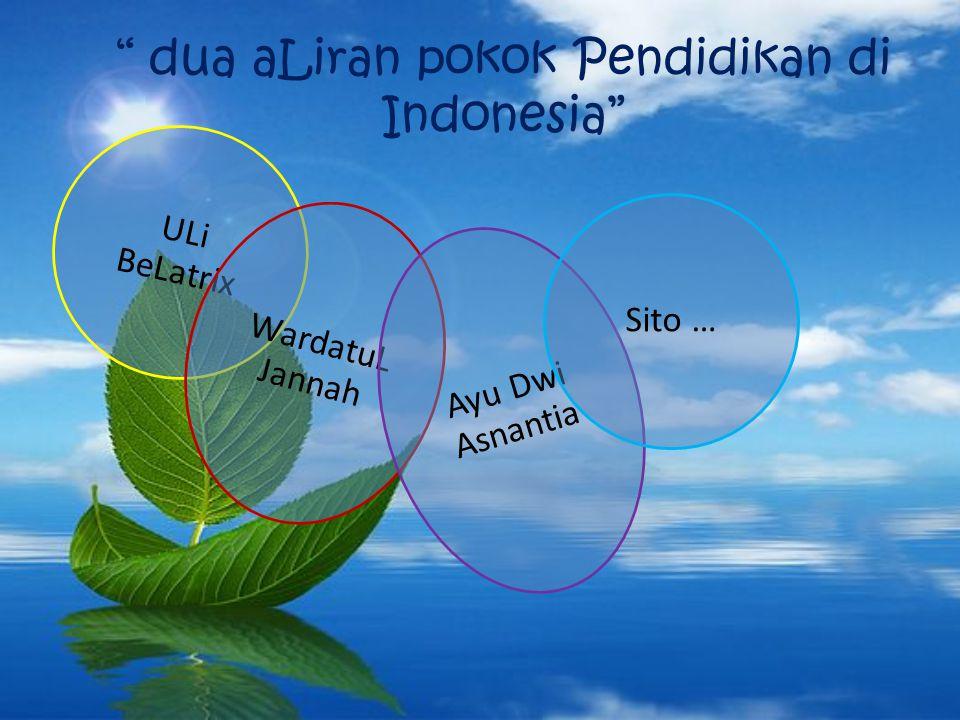 """ dua aLiran pokok Pendidikan di Indonesia"" ULi BeLatrix WardatuL Jannah Ayu Dwi Asnantia Sito …"