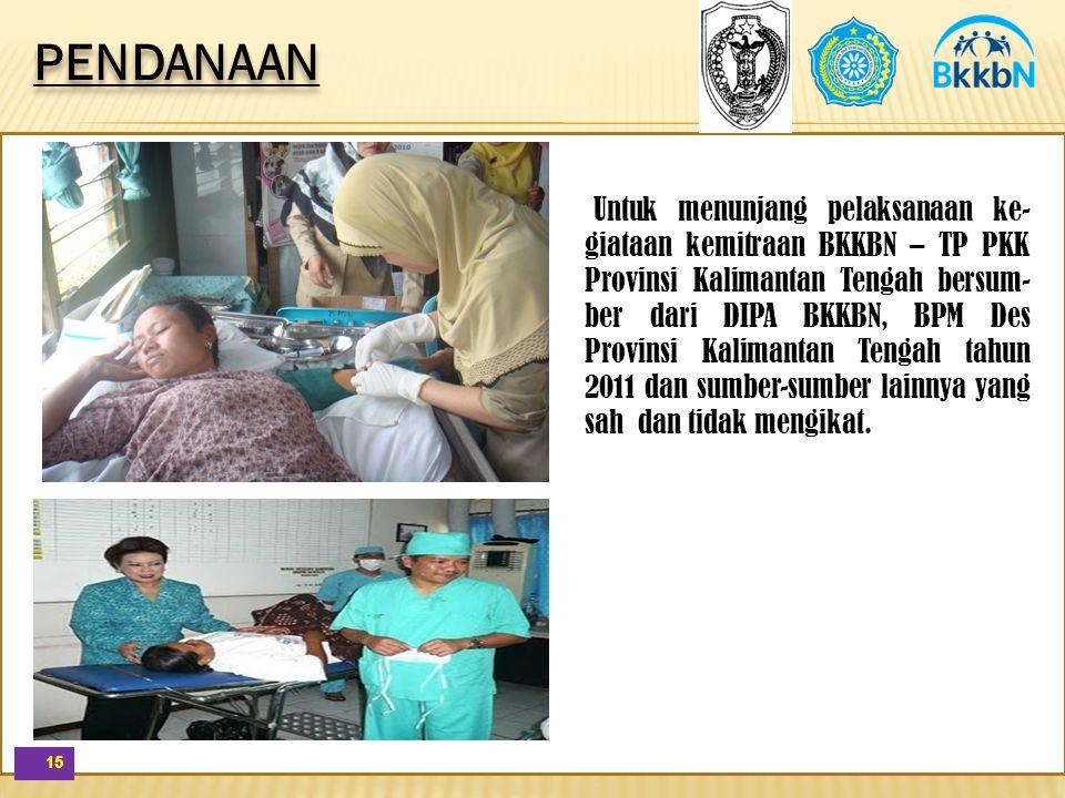 15 Untuk menunjang pelaksanaan ke- giataan kemitraan BKKBN – TP PKK Provinsi Kalimantan Tengah bersum- ber dari DIPA BKKBN, BPM Des Provinsi Kalimanta