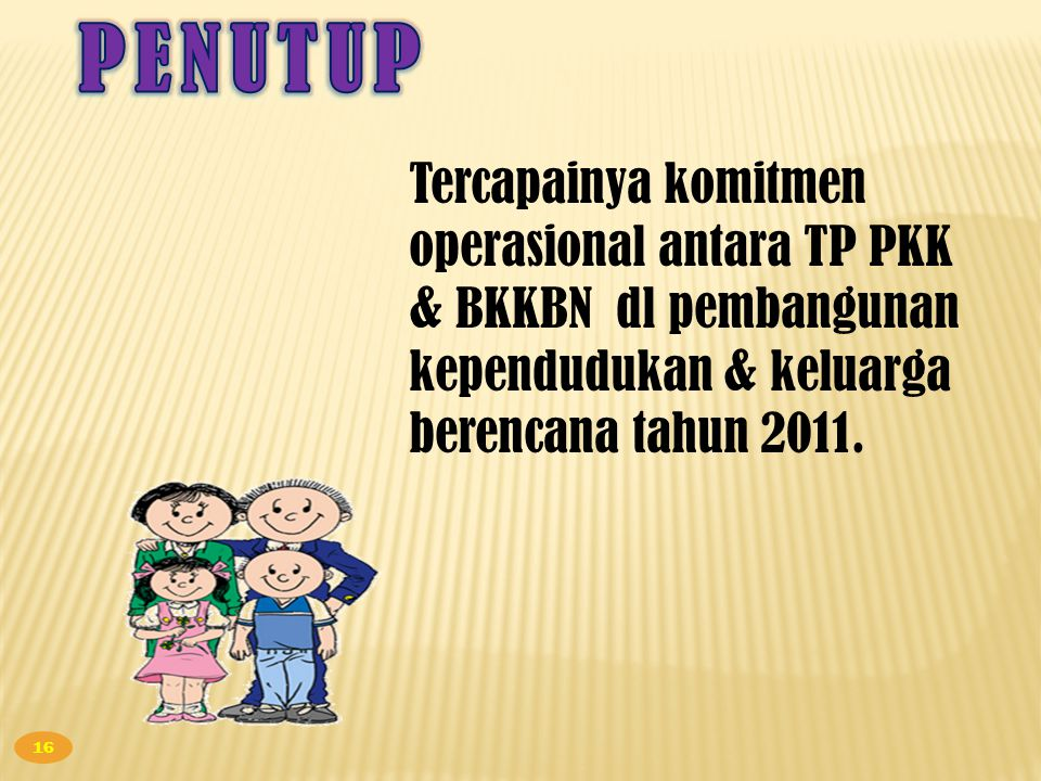 Tercapainya komitmen operasional antara TP PKK & BKKBN dl pembangunan kependudukan & keluarga berencana tahun 2011. 16