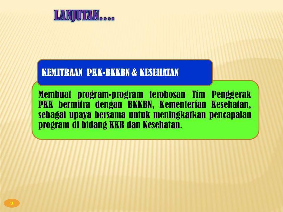 3 KEMITRAAN PKK-BKKBN & KESEHATAN Membuat program-program terobosan Tim Penggerak PKK bermitra dengan BKKBN, Kementerian Kesehatan, sebagai upaya bers