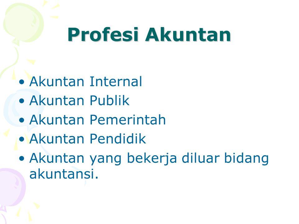 Profesi Akuntan Akuntan Internal Akuntan Publik Akuntan Pemerintah Akuntan Pendidik Akuntan yang bekerja diluar bidang akuntansi.