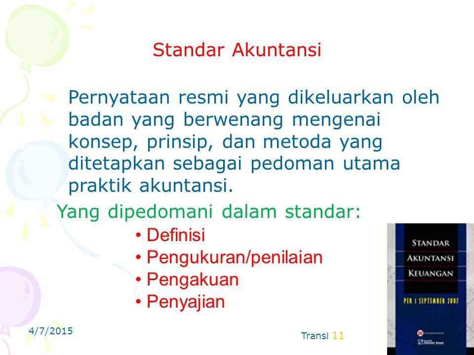 4/7/2015 Transi 11 Standar Akuntansi Pernyataan resmi yang dikeluarkan oleh badan yang berwenang mengenai konsep, prinsip, dan metoda yang ditetapkan