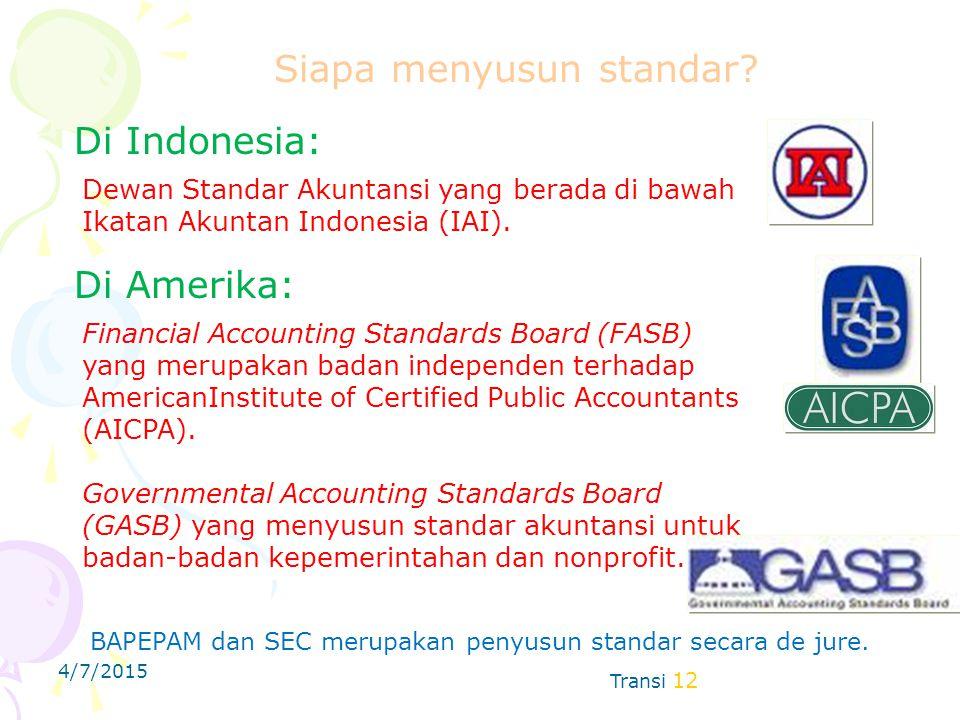 4/7/2015 Transi 12 Di Indonesia: Dewan Standar Akuntansi yang berada di bawah Ikatan Akuntan Indonesia (IAI). Di Amerika: Financial Accounting Standar